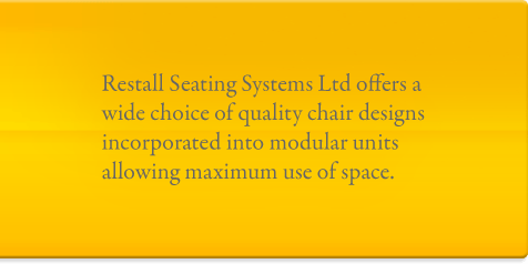 Restall Seating Systems Ltd offers a wide choice of quality chair designs incorporated into modular units allowing maximum use of space.